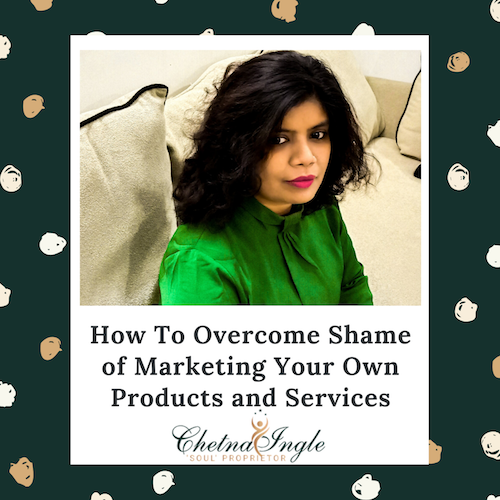 How To Overcome Shame of Marketing Your Own Products and Services