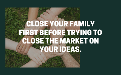 Sales: Close Your Family First On Your Ideas Before Closing Clients