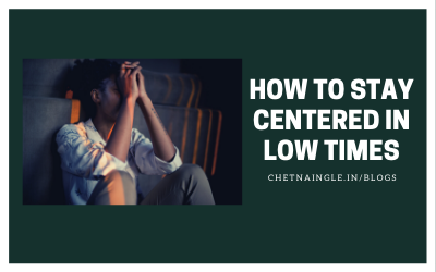 How To Stay Centered In Low Times