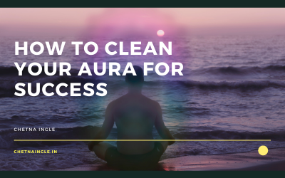 How To Clean Your Aura For Success